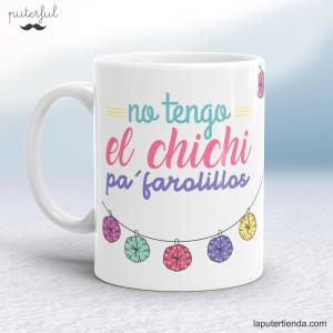 Taza – No tengo el chichi pa farolillos