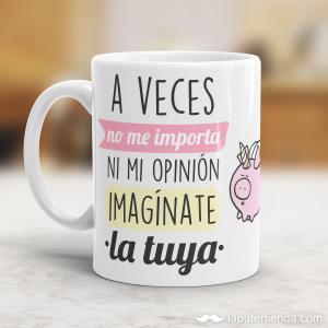 Taza – A veces no me importa ni mi opinión imagínate la tuya