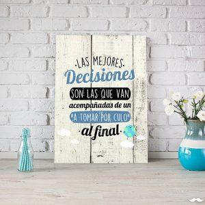 Tabla Las mejores decisiones son las que van acompañadas de un a tomar por culo al final