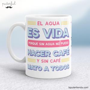Taza – El agua es vida porque sin agua no puedo hacer café y sin café mato a todos (2)